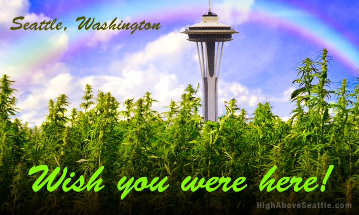 To All My Friends: Wish You Were Here! Marijuana in Seattle